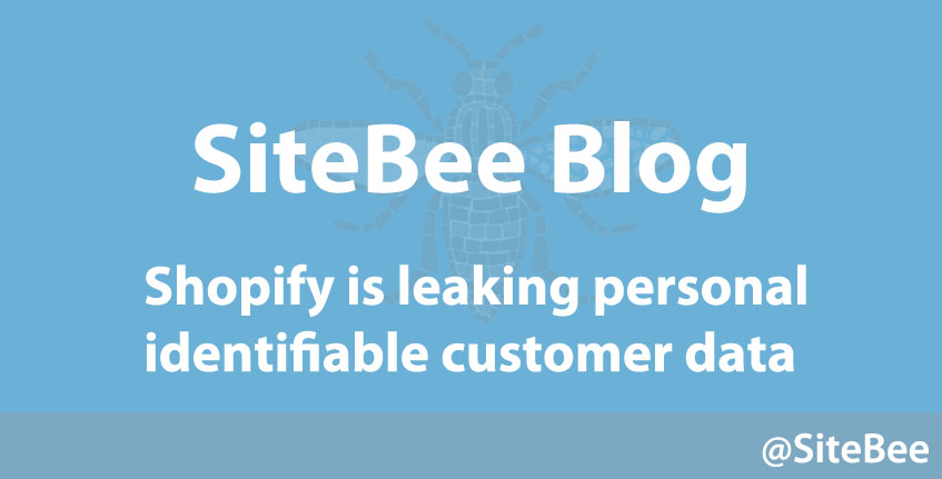 Shopify is leaking personal identifiable customer data - Sitebee